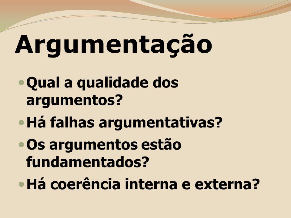 Argumentação Qual a qualidade dos argumentos.Há falhas argumentativas.