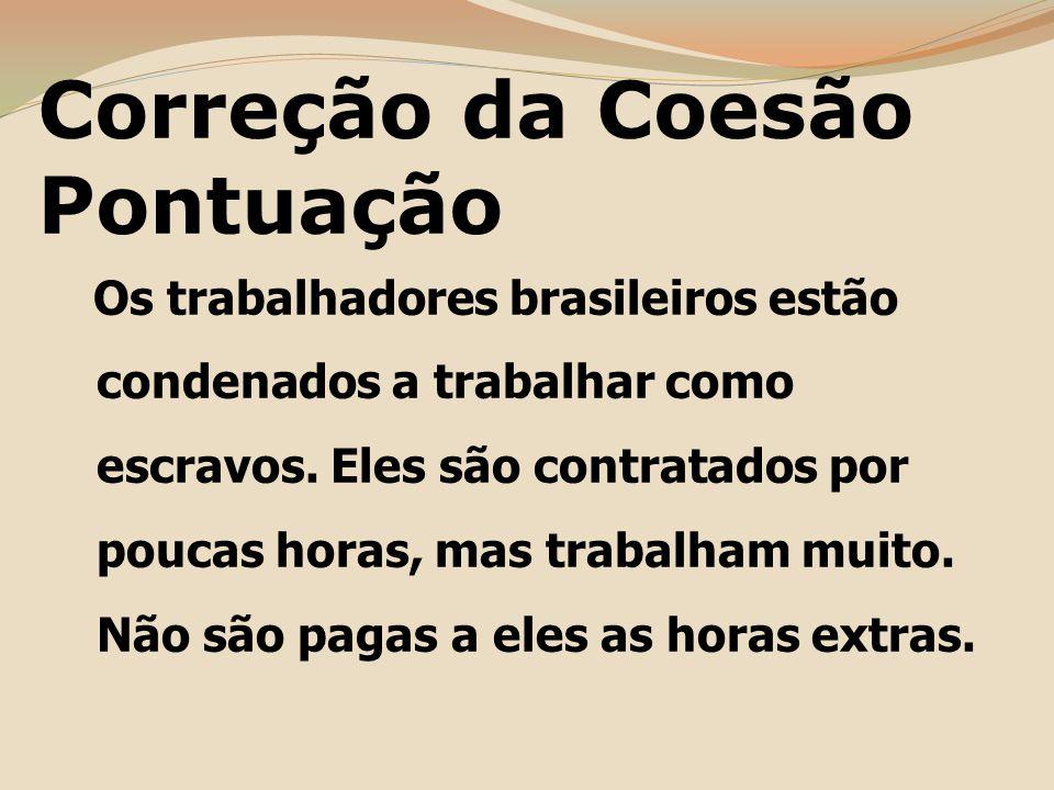 Correção da Coesão Pontuação Os trabalhadores brasileiros estão condenados a trabalhar como escravos.