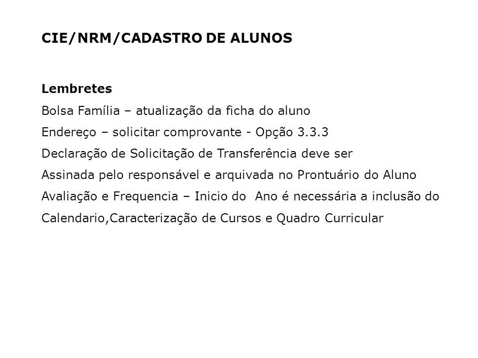 CIE/NRM/CADASTRO DE ALUNOS Lembretes Bolsa Família – atualização da ficha do aluno Endereço – solicitar comprovante - Opção 3.3.3 Declaração de Solici
