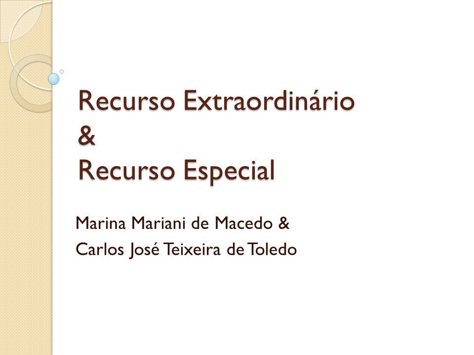 Recurso Extraordinário & Recurso Especial Marina Mariani de Macedo & Carlos José Teixeira de Toledo