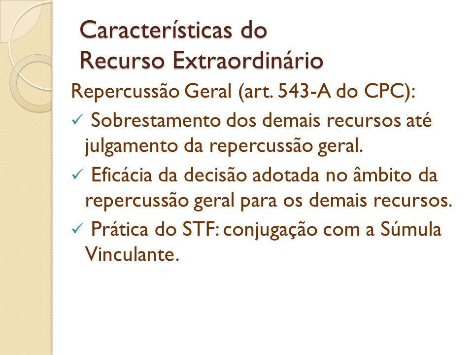 Características do Recurso Extraordinário Repercussão Geral (art. 543-A do CPC): Sobrestamento dos demais recursos até julgamento da repercussão geral