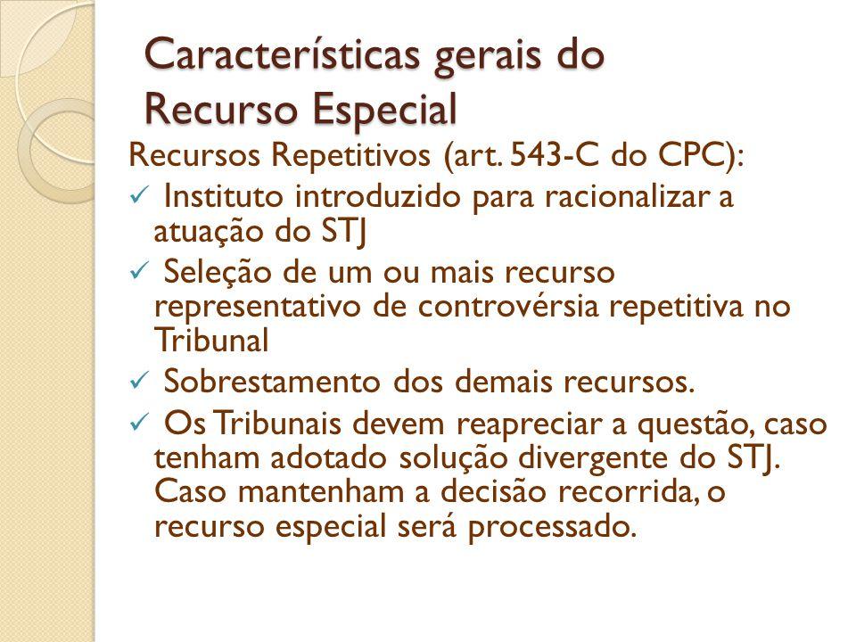 Características gerais do Recurso Especial Recursos Repetitivos (art. 543-C do CPC): Instituto introduzido para racionalizar a atuação do STJ Seleção