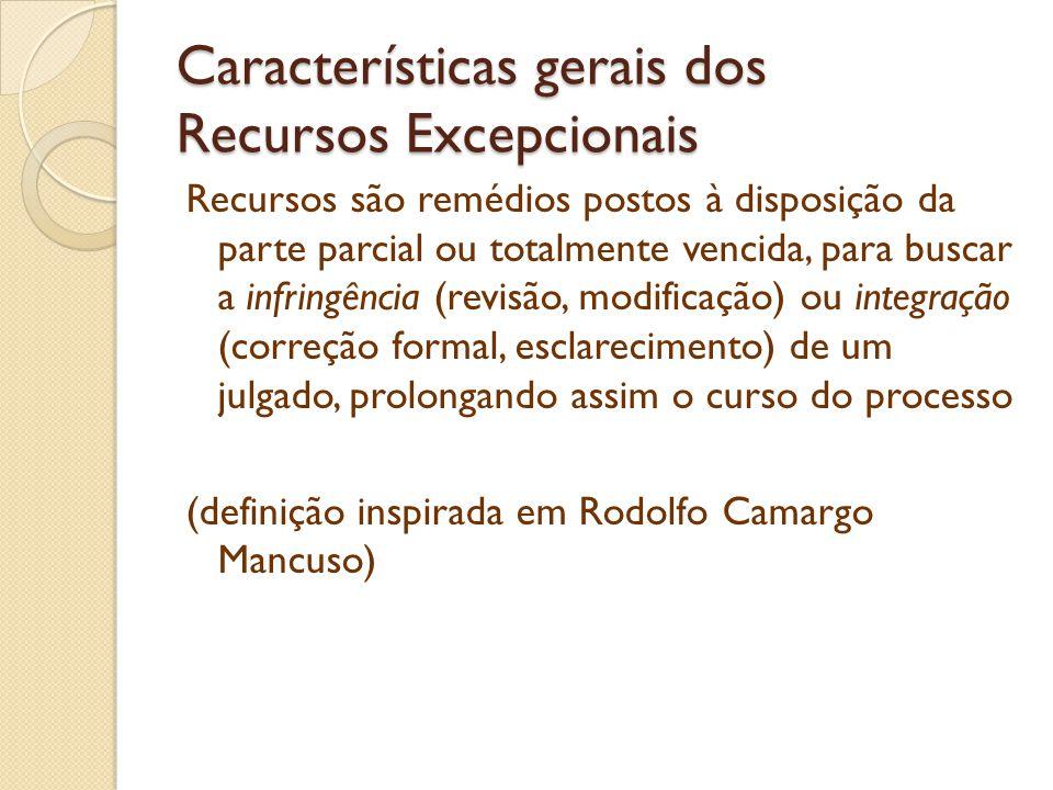 Características gerais dos Recursos Excepcionais Classificação dos recursos: a) De tipo comum ou ordinário: apelação, recurso ordinário, agravos, embargos de declaração, embargos infringentes, recurso em sentido estrito, etc.