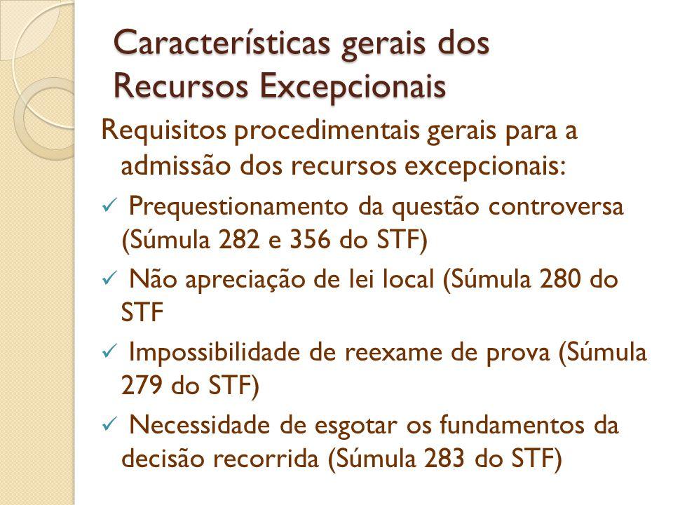 Características gerais dos Recursos Excepcionais Requisitos procedimentais gerais para a admissão dos recursos excepcionais: Prequestionamento da ques