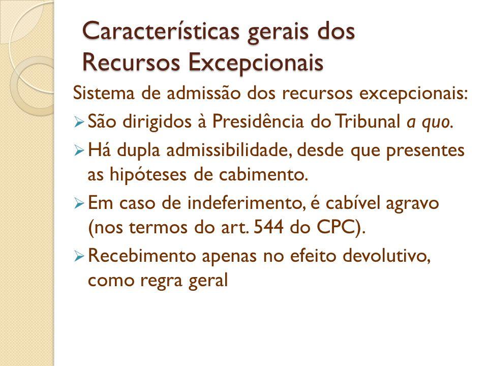 Características gerais dos Recursos Excepcionais Sistema de admissão dos recursos excepcionais: São dirigidos à Presidência do Tribunal a quo. Há dupl