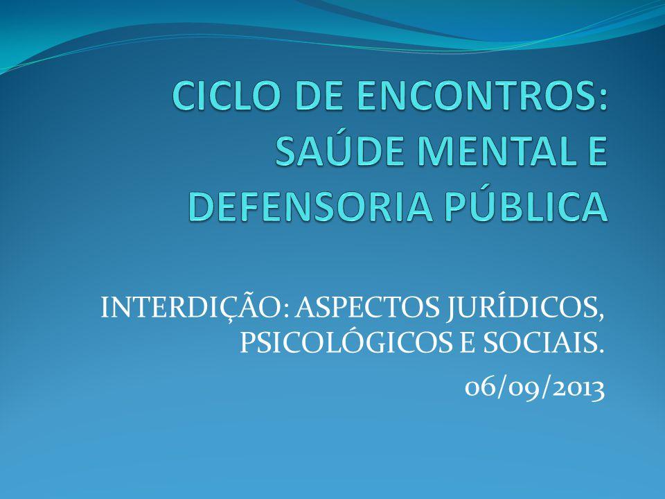 INTERDIÇÃO: ASPECTOS JURÍDICOS, PSICOLÓGICOS E SOCIAIS. 06/09/2013