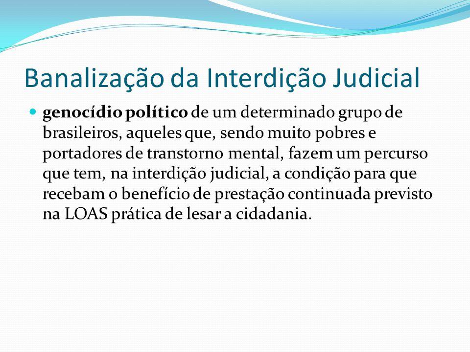 Banalização da Interdição Judicial genocídio político de um determinado grupo de brasileiros, aqueles que, sendo muito pobres e portadores de transtor