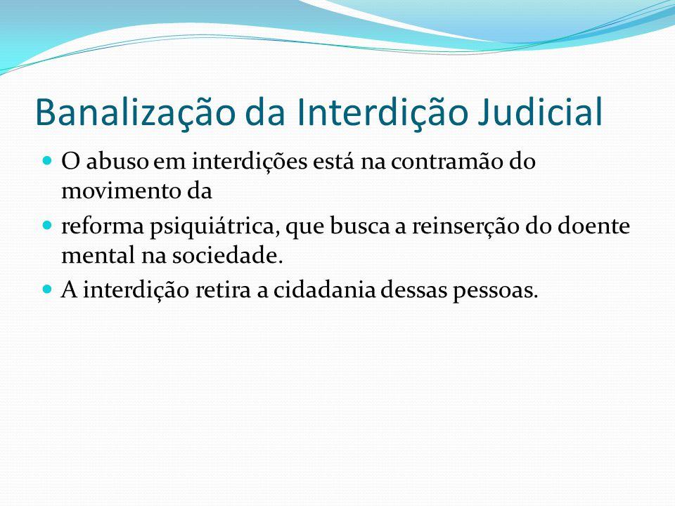 Banalização da Interdição Judicial O abuso em interdições está na contramão do movimento da reforma psiquiátrica, que busca a reinserção do doente men