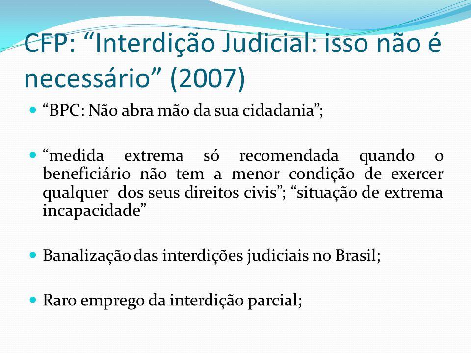 CFP: Interdição Judicial: isso não é necessário (2007) BPC: Não abra mão da sua cidadania; medida extrema só recomendada quando o beneficiário não tem