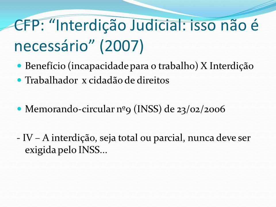 CFP: Interdição Judicial: isso não é necessário (2007) Benefício (incapacidade para o trabalho) X Interdição Trabalhador x cidadão de direitos Memoran