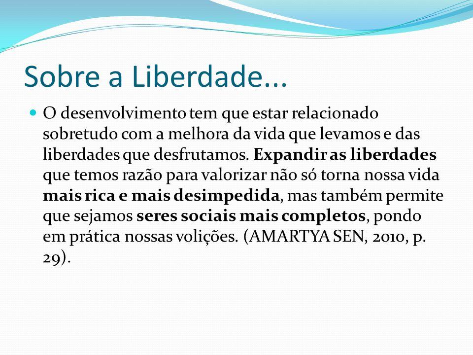 Sobre a Liberdade... O desenvolvimento tem que estar relacionado sobretudo com a melhora da vida que levamos e das liberdades que desfrutamos. Expandi
