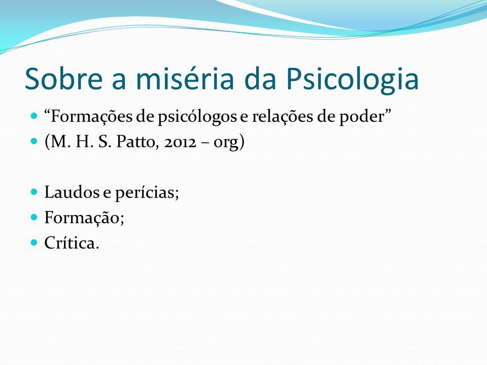 Sobre a miséria da Psicologia Formações de psicólogos e relações de poder (M. H. S. Patto, 2012 – org) Laudos e perícias; Formação; Crítica.