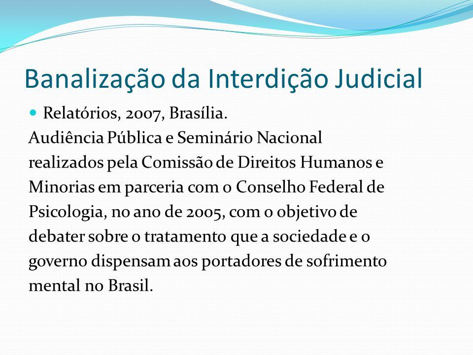 Banalização da Interdição Judicial Relatórios, 2007, Brasília. Audiência Pública e Seminário Nacional realizados pela Comissão de Direitos Humanos e M
