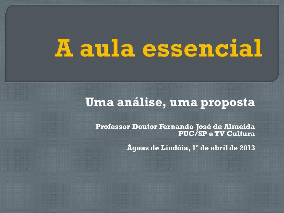 Uma análise, uma proposta Professor Doutor Fernando José de Almeida PUC/SP e TV Cultura Águas de Lindóia, 1º de abril de 2013