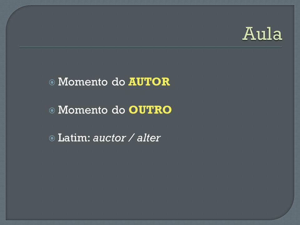 Momento do AUTOR Momento do OUTRO Latim: auctor / alter