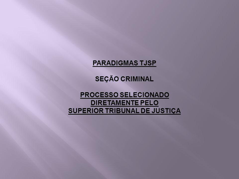 PARADIGMAS TJSP SEÇÃO CRIMINAL PROCESSO SELECIONADO DIRETAMENTE PELO SUPERIOR TRIBUNAL DE JUSTIÇA