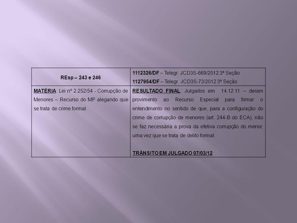REsp – 243 e 246 1112326/DF – Telegr. JCD3S-669/2012 3ª Seção 1127954/DF – Telegr. JCD3S-73/2012 3ª Seção MATÉRIA: Lei nº 2.252/54 - Corrupção de Meno