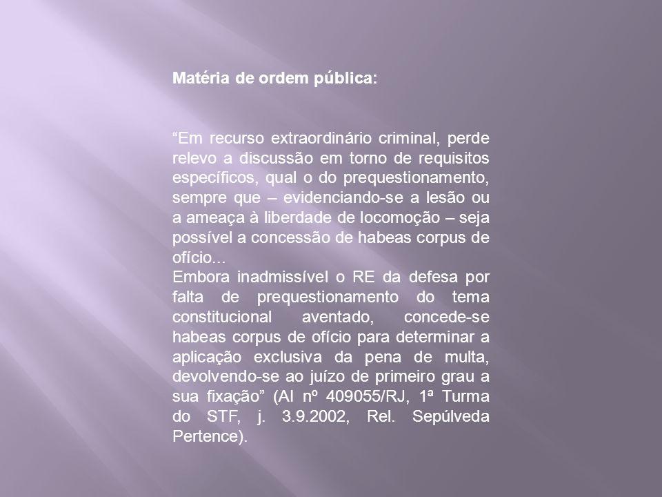 Matéria de ordem pública: Em recurso extraordinário criminal, perde relevo a discussão em torno de requisitos específicos, qual o do prequestionamento