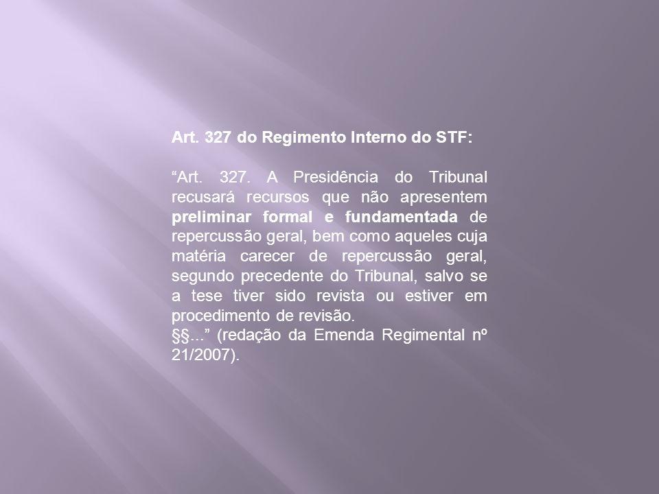 Art. 327 do Regimento Interno do STF: Art. 327. A Presidência do Tribunal recusará recursos que não apresentem preliminar formal e fundamentada de rep