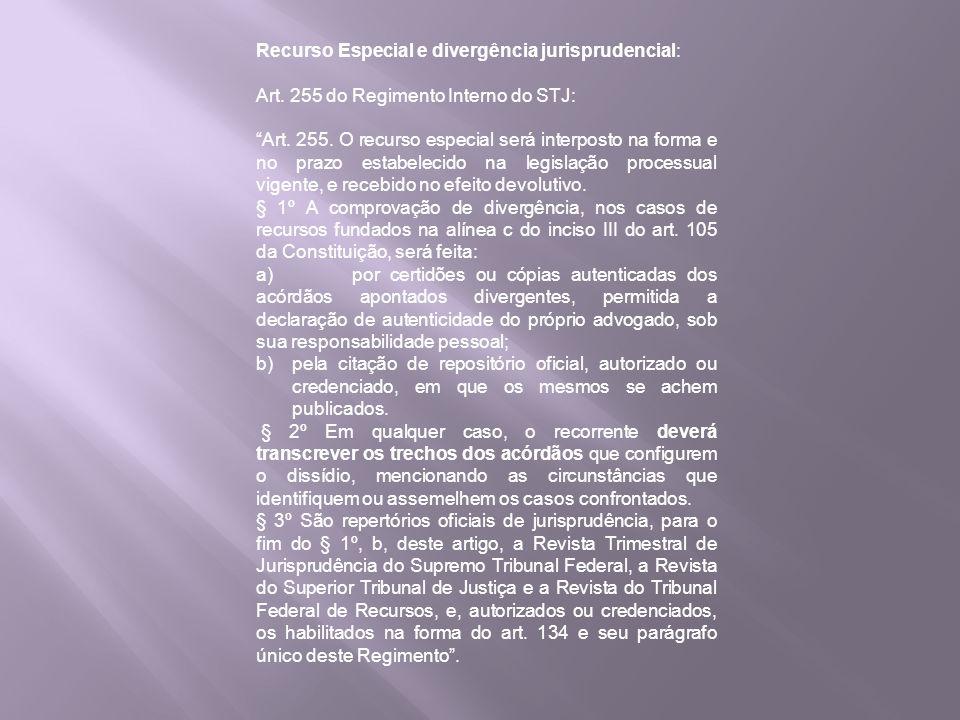 Recurso Especial e divergência jurisprudencial: Art. 255 do Regimento Interno do STJ: Art. 255. O recurso especial será interposto na forma e no prazo
