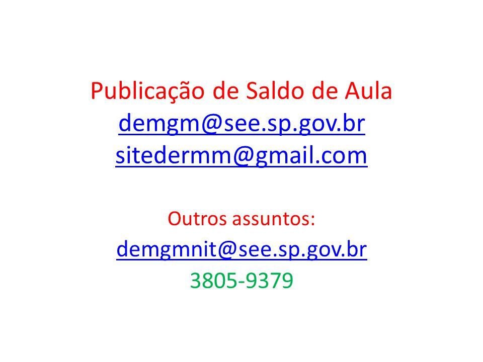 Publicação de Saldo de Aula demgm@see.sp.gov.br sitedermm@gmail.com demgm@see.sp.gov.br sitedermm@gmail.com Outros assuntos: demgmnit@see.sp.gov.br 38