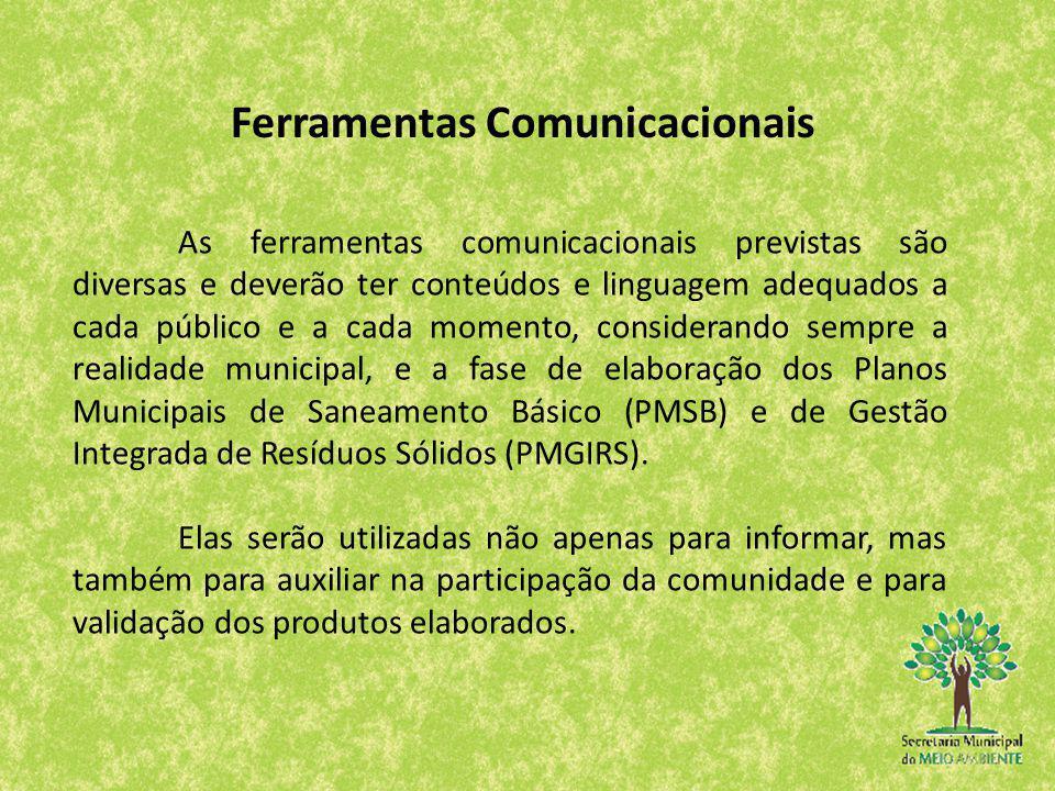 Ferramentas Comunicacionais As ferramentas comunicacionais previstas são diversas e deverão ter conteúdos e linguagem adequados a cada público e a cad