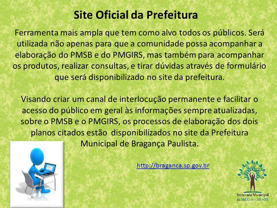 Site Oficial da Prefeitura http://braganca.sp.gov.br Ferramenta mais ampla que tem como alvo todos os públicos. Será utilizada não apenas para que a c