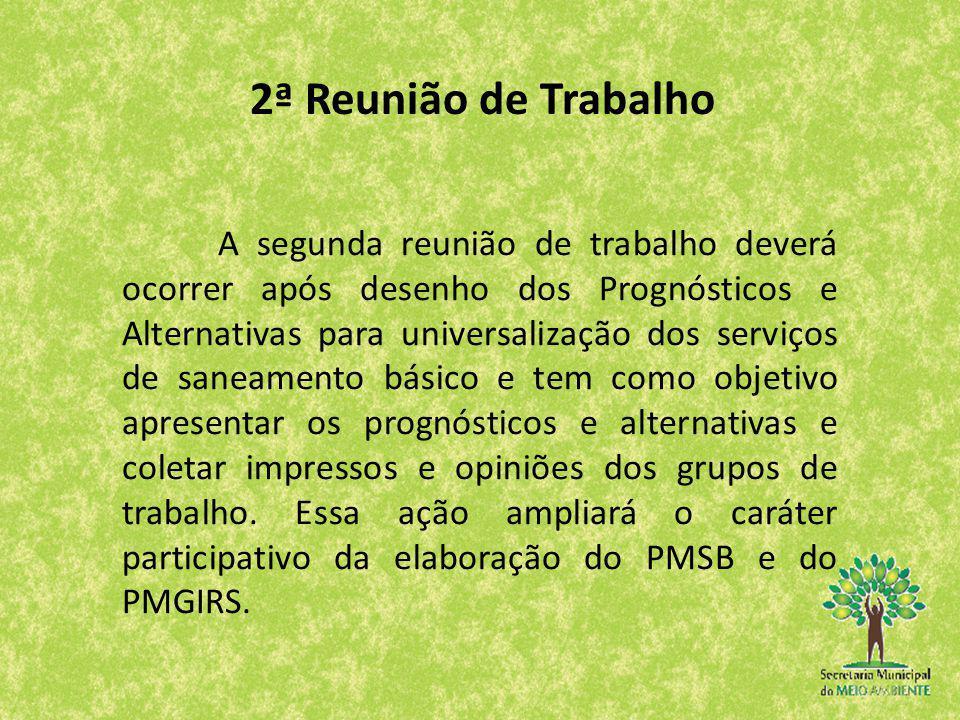 A segunda reunião de trabalho deverá ocorrer após desenho dos Prognósticos e Alternativas para universalização dos serviços de saneamento básico e tem