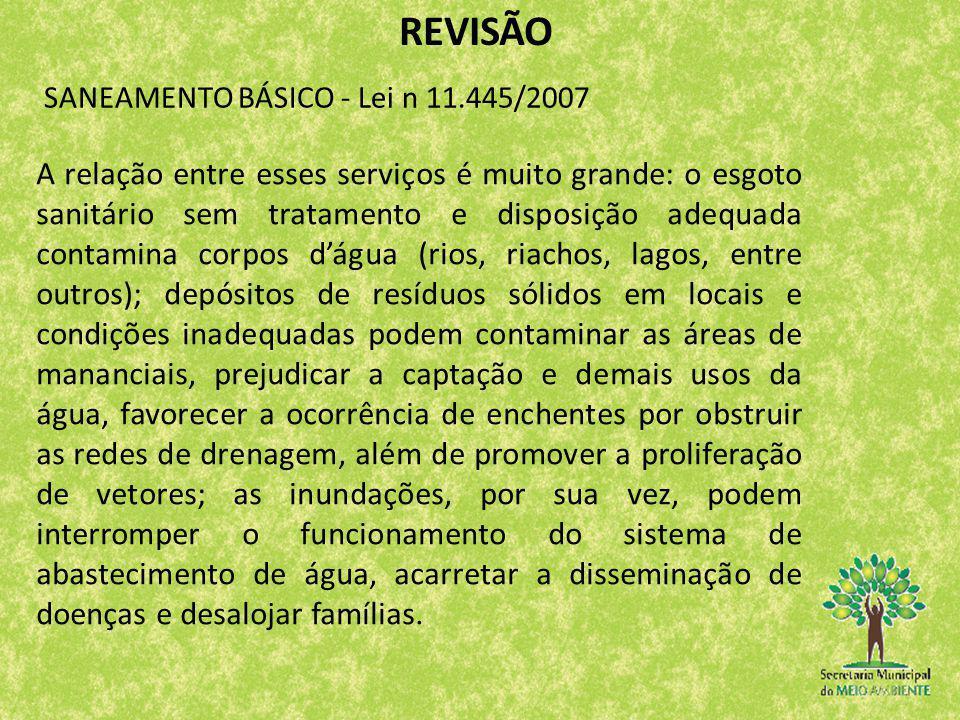 REVISÃO Por essas razões a política pública de saneamento básico deve prever a gestão integrada dos seus quatro componentes.