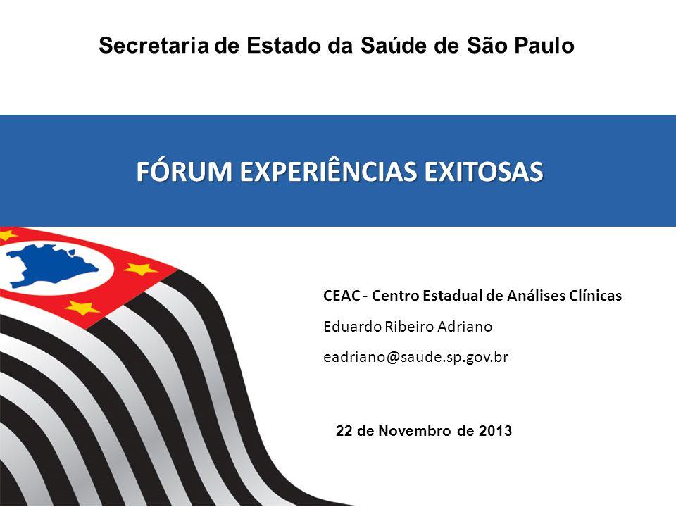 22 de Novembro de 2013 Secretaria de Estado da Saúde de São Paulo FÓRUM EXPERIÊNCIAS EXITOSAS FÓRUM EXPERIÊNCIAS EXITOSAS CEAC - Centro Estadual de An
