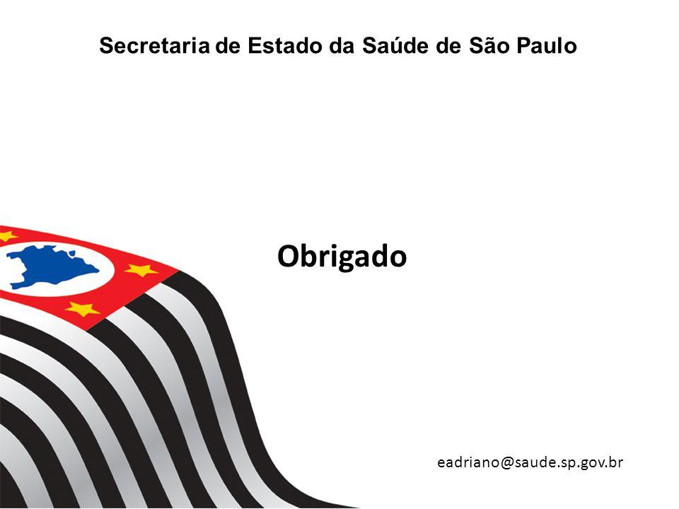 Secretaria de Estado da Saúde de São Paulo eadriano@saude.sp.gov.br Obrigado