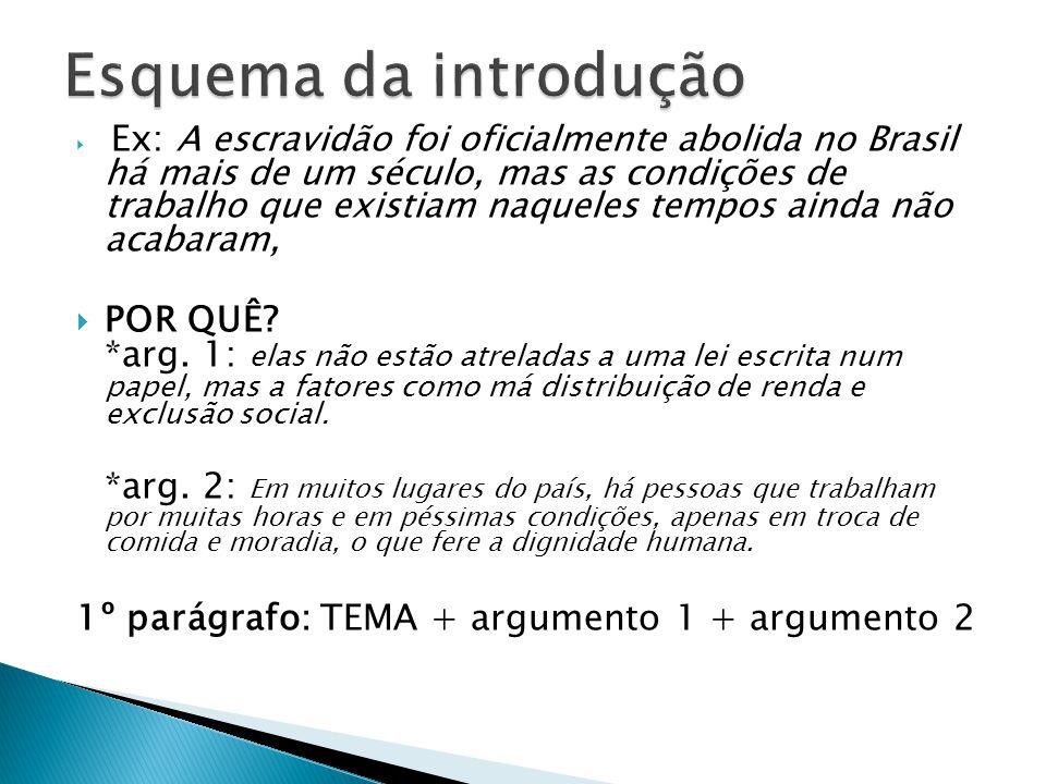 Ex: A escravidão foi oficialmente abolida no Brasil há mais de um século, mas as condições de trabalho que existiam naqueles tempos ainda não acabaram
