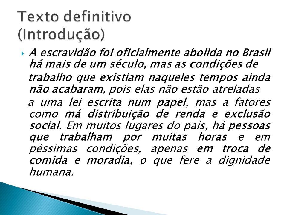 A escravidão foi oficialmente abolida no Brasil há mais de um século, mas as condições de trabalho que existiam naqueles tempos ainda não acabaram, po
