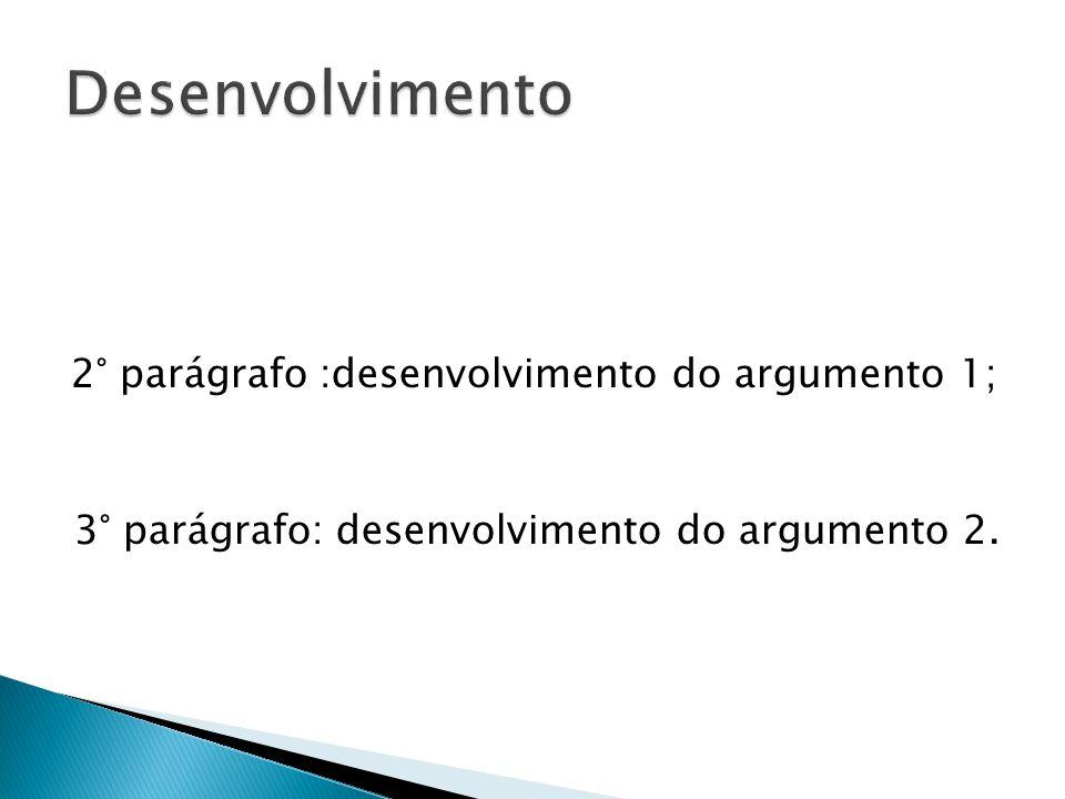 2° parágrafo :desenvolvimento do argumento 1; 3° parágrafo: desenvolvimento do argumento 2.
