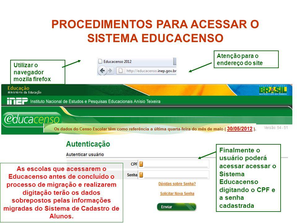 7 Utilizar o navegador mozila firefox Atenção para o endereço do site Finalmente o usuário poderá acessar acessar o Sistema Educacenso digitando o CPF