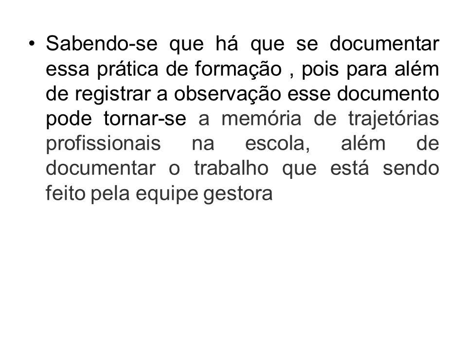 Sabendo-se que há que se documentar essa prática de formação, pois para além de registrar a observação esse documento pode tornar-se a memória de traj