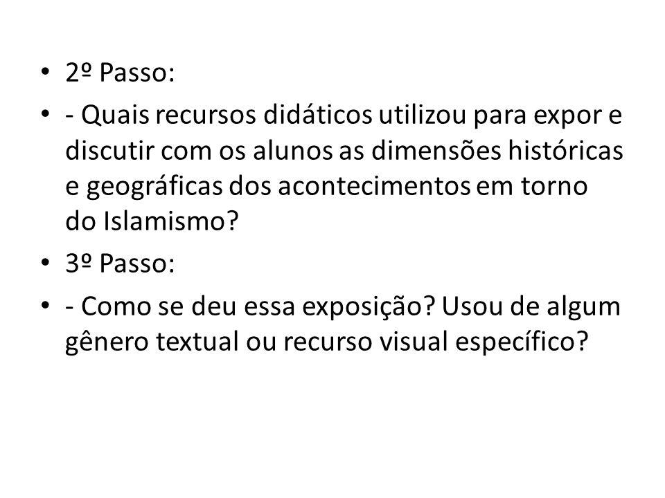 2º Passo: - Quais recursos didáticos utilizou para expor e discutir com os alunos as dimensões históricas e geográficas dos acontecimentos em torno do