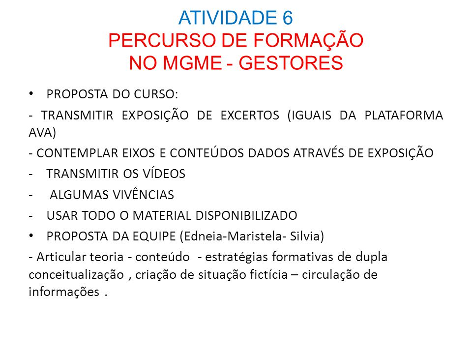 ATIVIDADE 6 PERCURSO DE FORMAÇÃO NO MGME - GESTORES PROPOSTA DO CURSO: - TRANSMITIR EXPOSIÇÃO DE EXCERTOS (IGUAIS DA PLATAFORMA AVA) - CONTEMPLAR EIXO