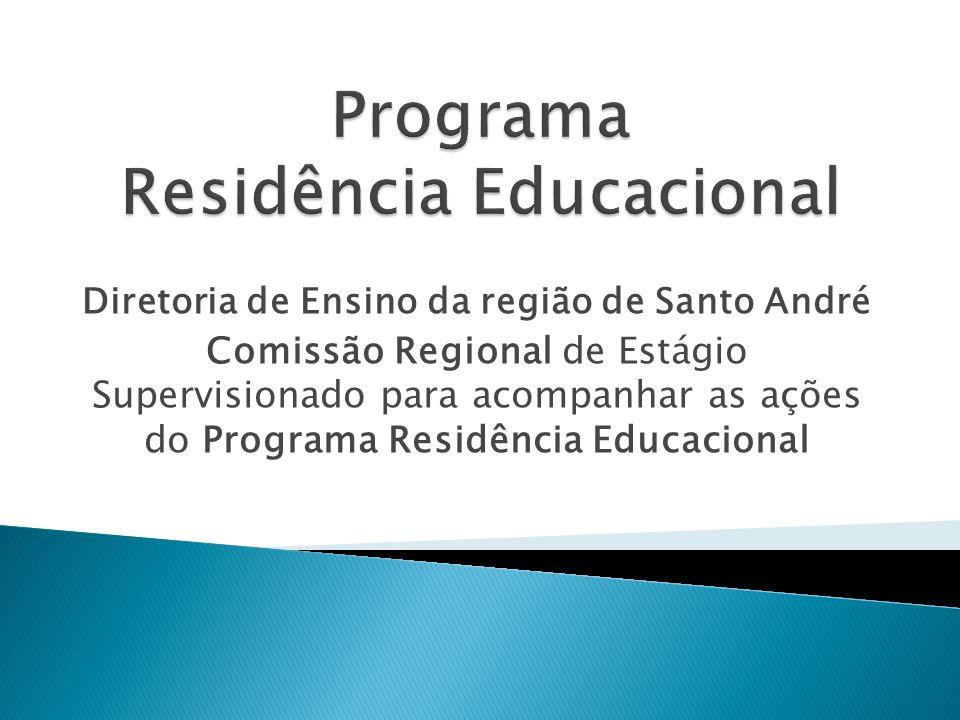 Diretoria de Ensino da região de Santo André Comissão Regional de Estágio Supervisionado para acompanhar as ações do Programa Residência Educacional