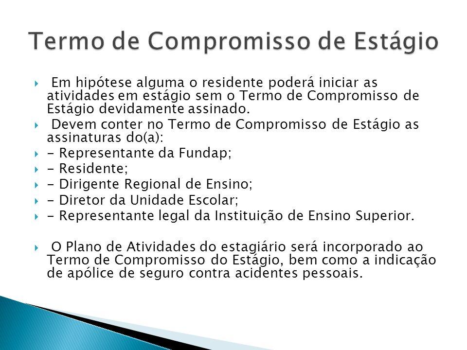Em hipótese alguma o residente poderá iniciar as atividades em estágio sem o Termo de Compromisso de Estágio devidamente assinado. Devem conter no Ter