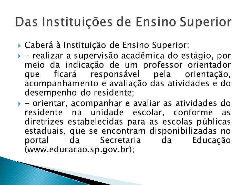 Caberá à Instituição de Ensino Superior: - realizar a supervisão acadêmica do estágio, por meio da indicação de um professor orientador que ficará res