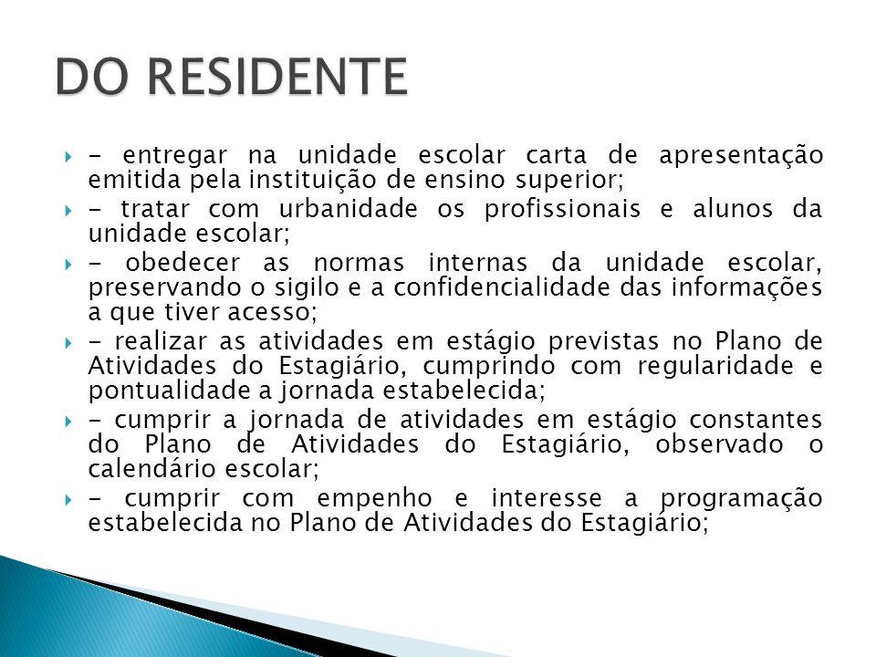 - entregar na unidade escolar carta de apresentação emitida pela instituição de ensino superior; - tratar com urbanidade os profissionais e alunos da