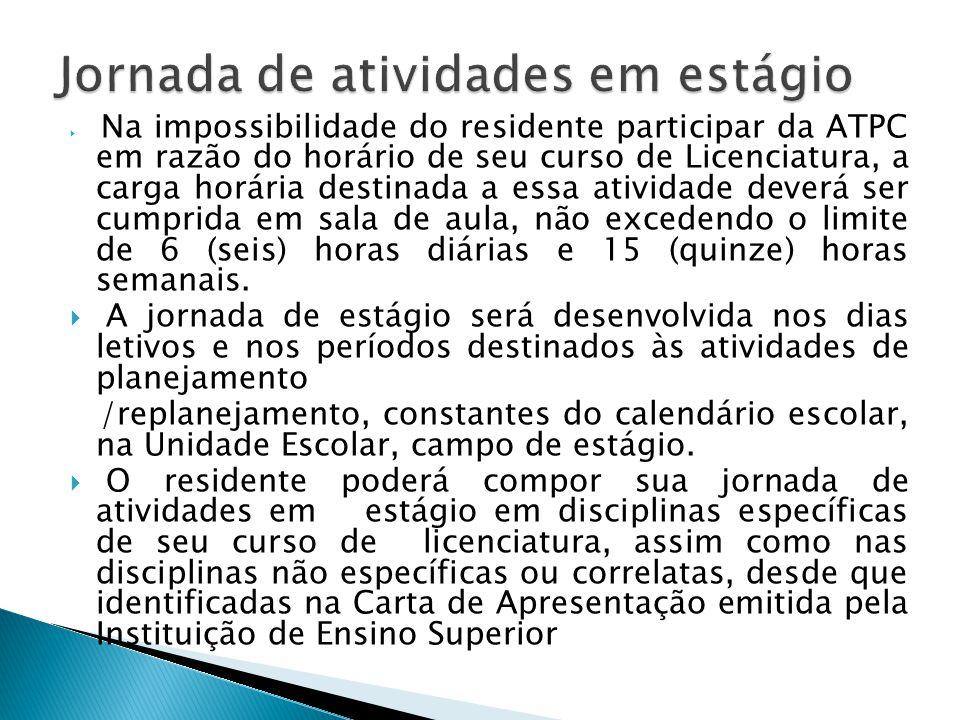 Na impossibilidade do residente participar da ATPC em razão do horário de seu curso de Licenciatura, a carga horária destinada a essa atividade deverá