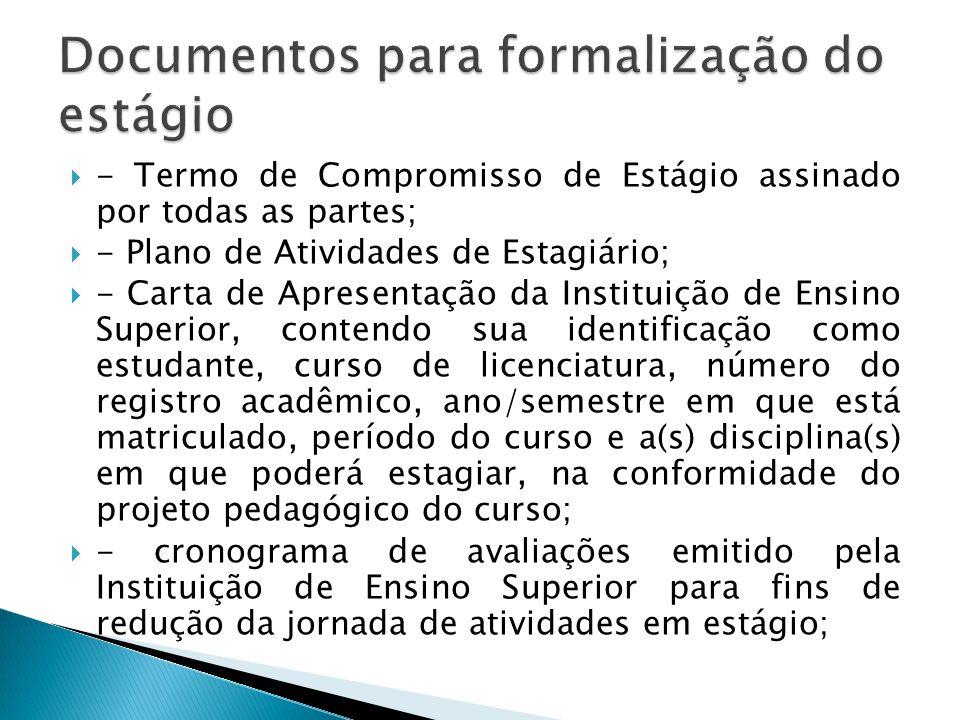- Termo de Compromisso de Estágio assinado por todas as partes; - Plano de Atividades de Estagiário; - Carta de Apresentação da Instituição de Ensino