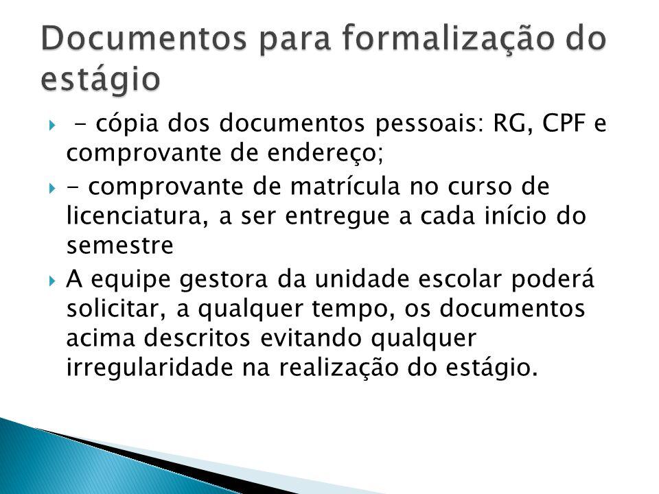 - cópia dos documentos pessoais: RG, CPF e comprovante de endereço; - comprovante de matrícula no curso de licenciatura, a ser entregue a cada início