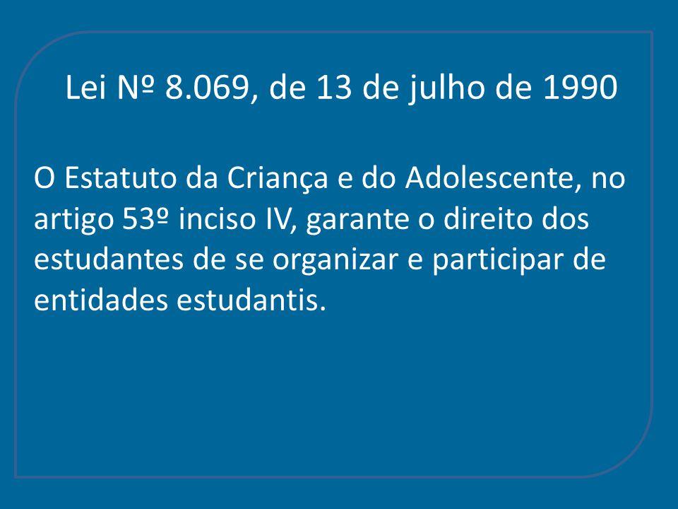 Lei Nº 8.069, de 13 de julho de 1990 O Estatuto da Criança e do Adolescente, no artigo 53º inciso IV, garante o direito dos estudantes de se organizar e participar de entidades estudantis.