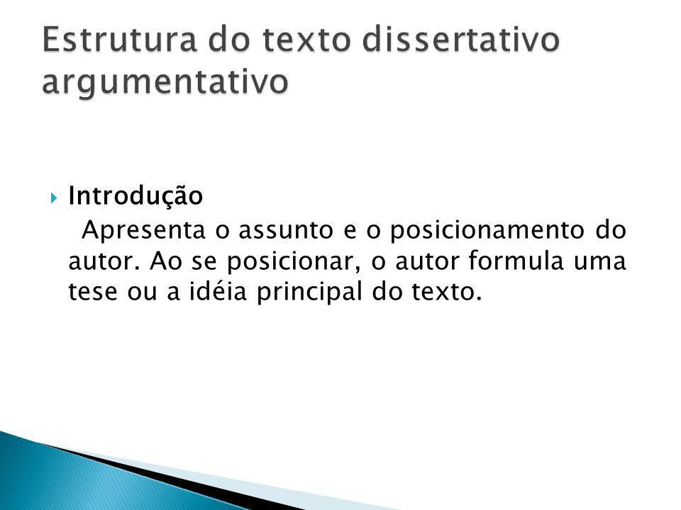 Introdução Apresenta o assunto e o posicionamento do autor. Ao se posicionar, o autor formula uma tese ou a idéia principal do texto.