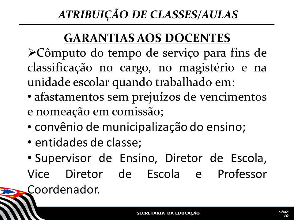 SECRETARIA DA EDUCAÇÃO Slide 10 GARANTIAS AOS DOCENTES Cômputo do tempo de serviço para fins de classificação no cargo, no magistério e na unidade esc