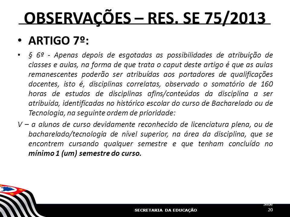 SECRETARIA DA EDUCAÇÃO OBSERVAÇÕES – RES. SE 75/2013 ARTIGO 7º: § 6º - Apenas depois de esgotadas as possibilidades de atribuição de classes e aulas,