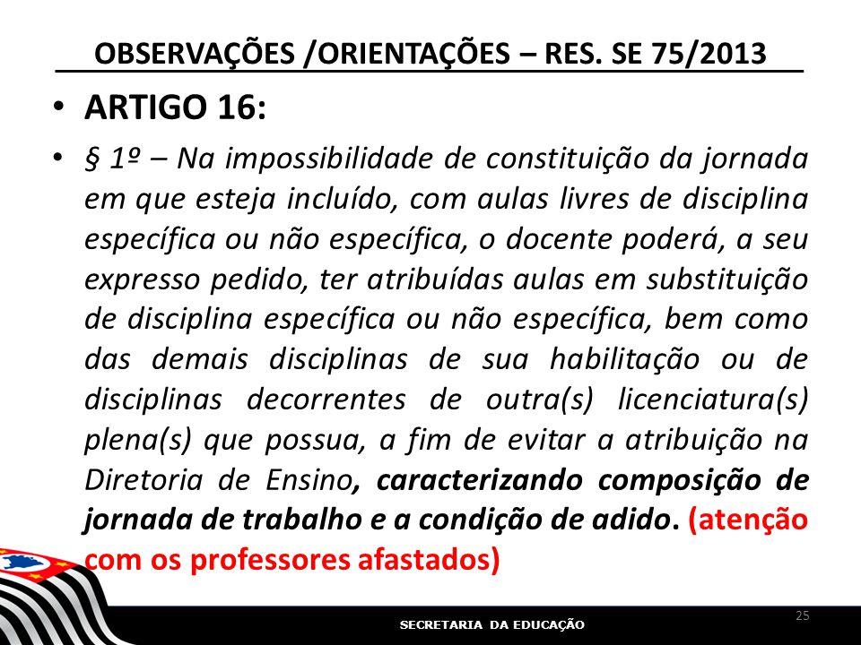 SECRETARIA DA EDUCAÇÃO OBSERVAÇÕES /ORIENTAÇÕES – RES. SE 75/2013 ARTIGO 16: § 1º – Na impossibilidade de constituição da jornada em que esteja incluí